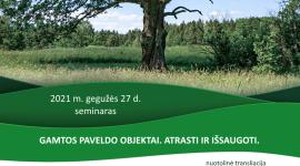 Nuotolinis seminaras: Gamtos paveldo objektai. Atrasti ir išsaugoti. 2021.05.27